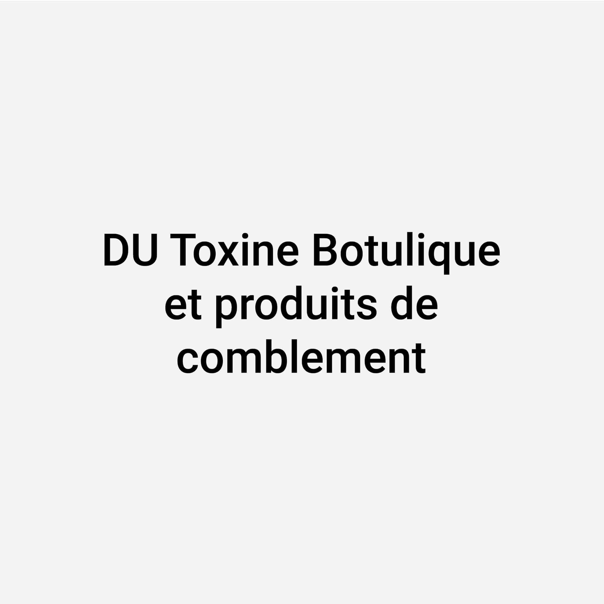 DU Toxine Botulique et produits de comblement